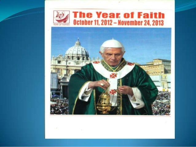 "POPE BENEDICT XV1 IN HIS APOSTOLIC LETTER    ""PORTA FIDEI"" THE YEAR OF FAITH –            OCT 11, 2012 TO NOV 24, 2013    ..."
