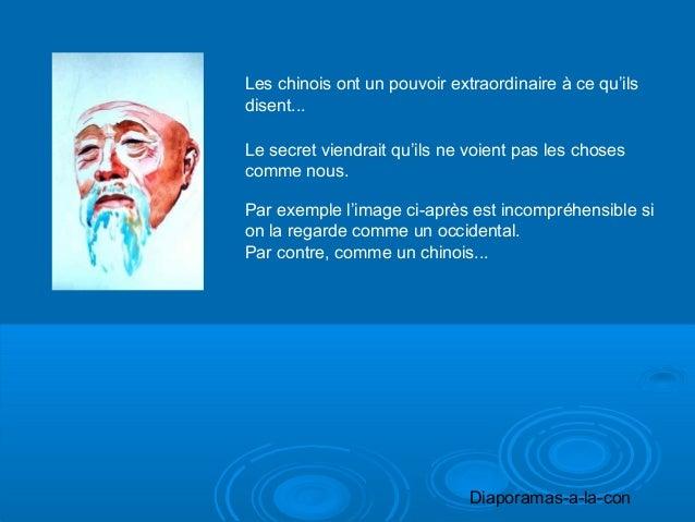 Diaporamas-a-la-con PPS réalisé pour diaporamas-a- la-con.com Les chinois ont un pouvoir extraordinaire à ce qu'ils disent...