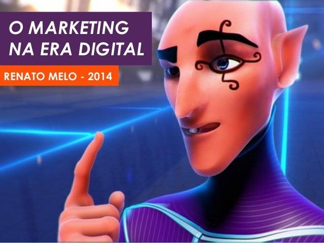 O MARKETING NA ERA DIGITAL RENATO MELO - 2014