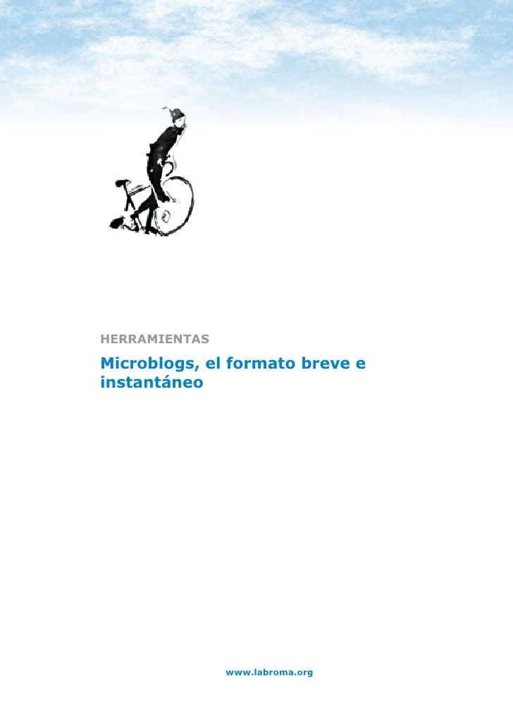 HERRAMIENTAS: MICROBLOGS     HERRAMIENTAS  Microblogs, el formato breve e instantáneo                           www.labrom...