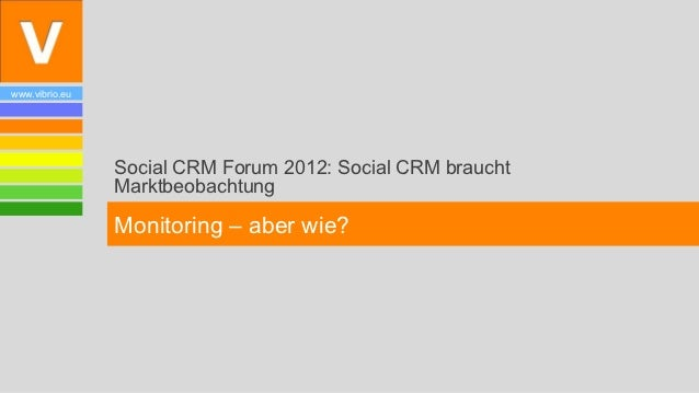 www.vibrio.eu                Social CRM Forum 2012: Social CRM braucht                Marktbeobachtung                Moni...
