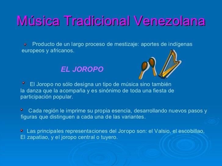 Música Tradicional Venezolana Producto de un largo proceso de mestizaje: aportes de indígenas europeos y africanos. EL JOR...