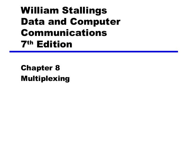 William Stallings Data and Computer Communications 7th Edition Chapter 8 Multiplexing