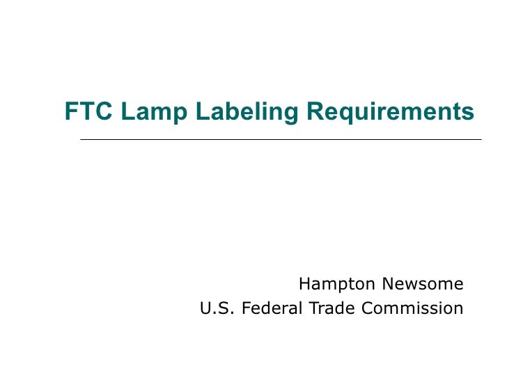 FTC Lamp Labeling Requirements Hampton Newsome U.S. Federal Trade Commission
