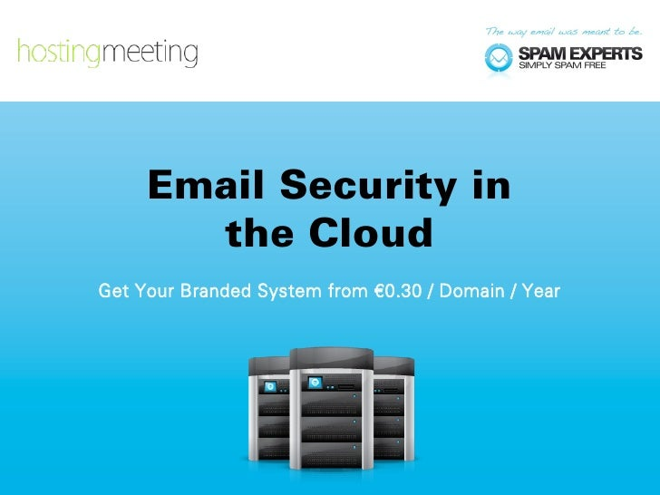 Email Security in       the CloudGet Your Branded System from €0.30 / Domain / Year