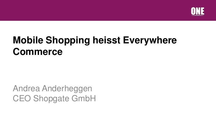 Mobile Shopping heisst EverywhereCommerceAndrea AnderheggenCEO Shopgate GmbH