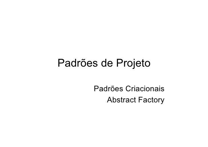Padrões-08 - Padrões Criacionais - Abstract Factory
