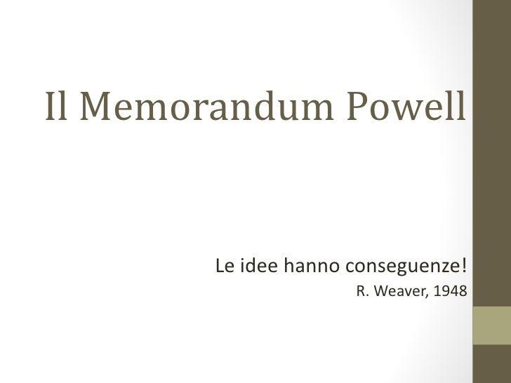 Il Memorandum Powell        Le idee hanno conseguenze!                      R. Weaver, 1948