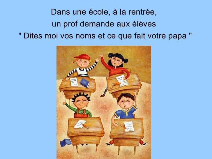 "<ul><li>Dans une école, à la rentrée,  </li></ul><ul><li>un prof demande aux élèves  </li></ul><ul><li>"" Dites moi vo..."