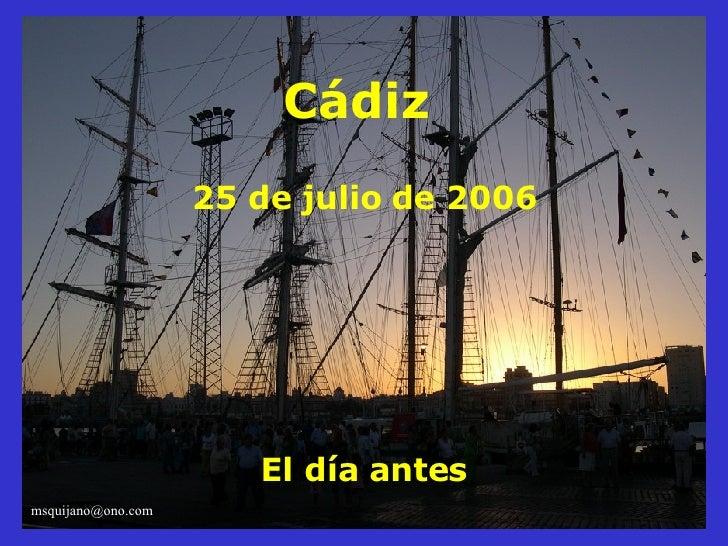 Cádiz  25 de julio de 2006 El día antes [email_address]