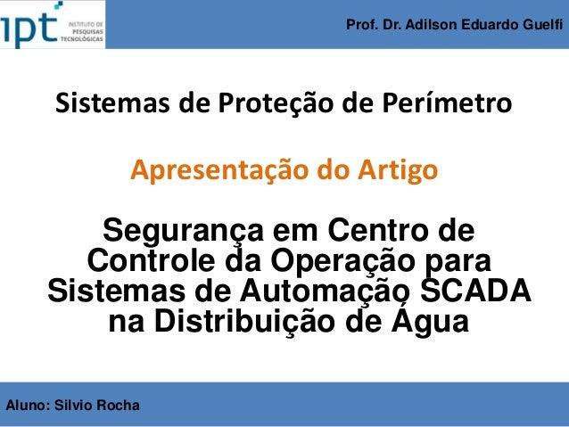 Segurança em Centro de Controle da Operação para Sistemas de Automação SCADA na Distribuição de Água Apresentação do Artig...