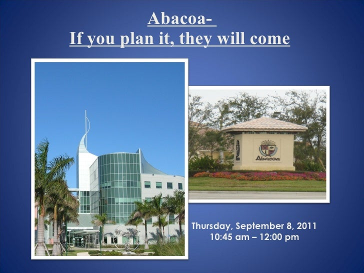 Abacoa-  If you plan it, they will come   Thursday, September 8, 2011 10:45 am – 12:00 pm