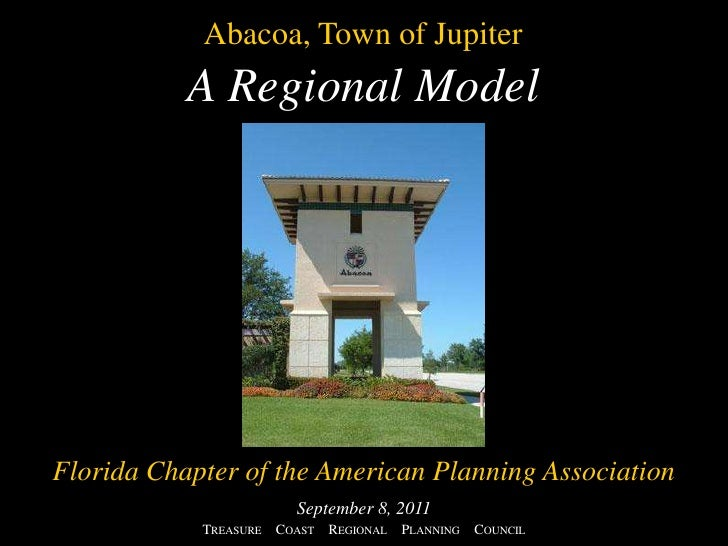 Abacoa, Town of Jupiter<br />A Regional Model<br />Florida Chapter of the American Planning AssociationSeptember 8, 2011<b...