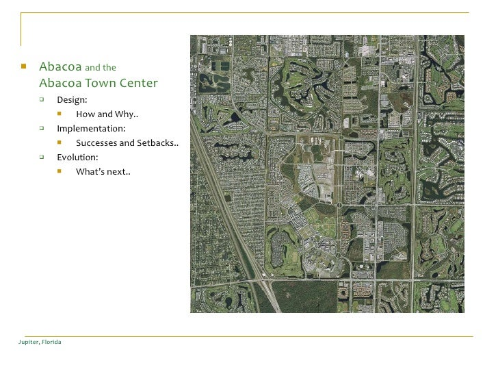 Jupiter, Florida <ul><li>Abacoa  and the   Abacoa Town Center </li></ul><ul><ul><li>Design:  </li></ul></ul><ul><ul><ul><l...