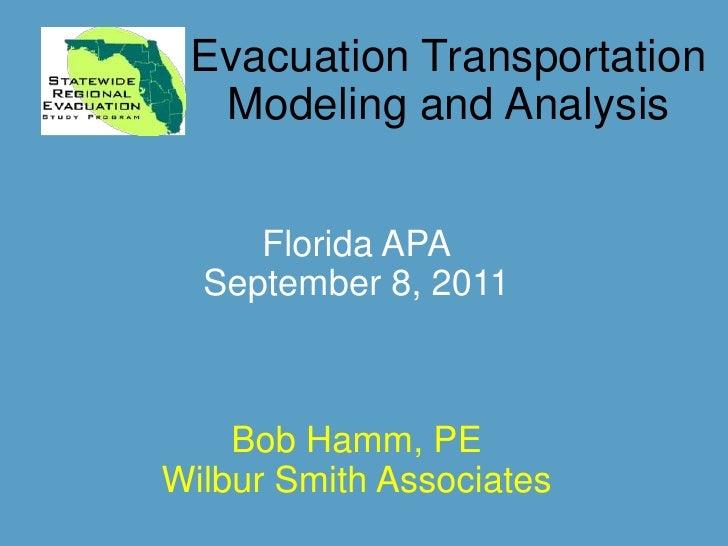 Evacuation Transportation Modeling and Analysis<br />Florida APA<br />September 8, 2011<br />Bob Hamm, PE<br />Wilbur Smit...