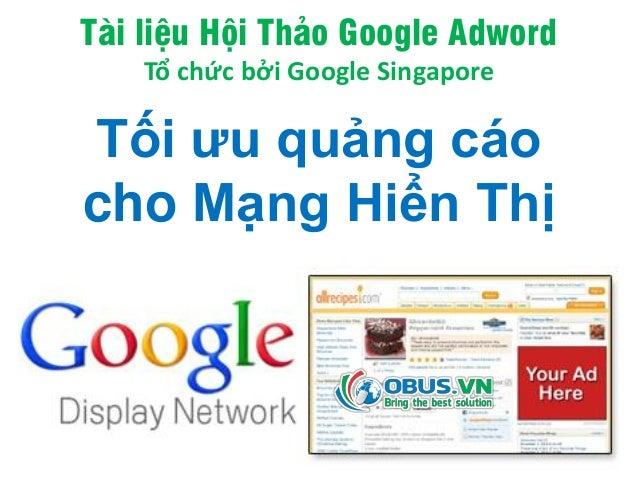 Tài liệu Hội Thảo Google Adword Tổ chức bởi Google Singapore Tối ưu quảng cáo cho Mạng Hiển Thị