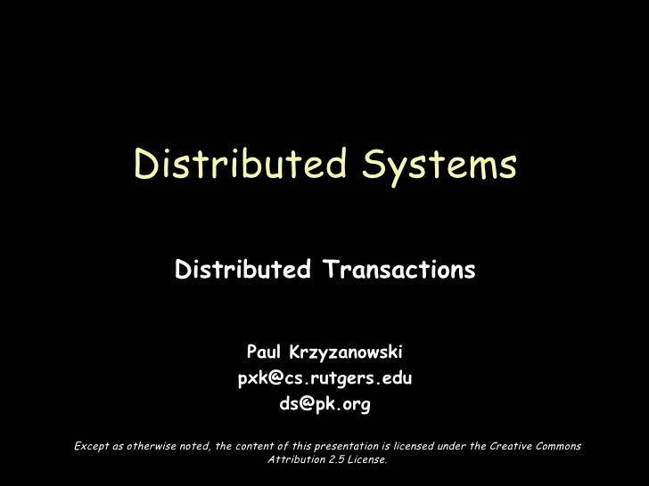Distributed Transactions Paul Krzyzanowski [email_address] [email_address] Distributed Systems Except as otherwise noted, ...
