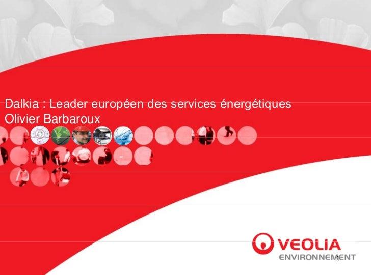 Dalkia : Leader européen des services énergétiquesOlivier Barbaroux                                                     1