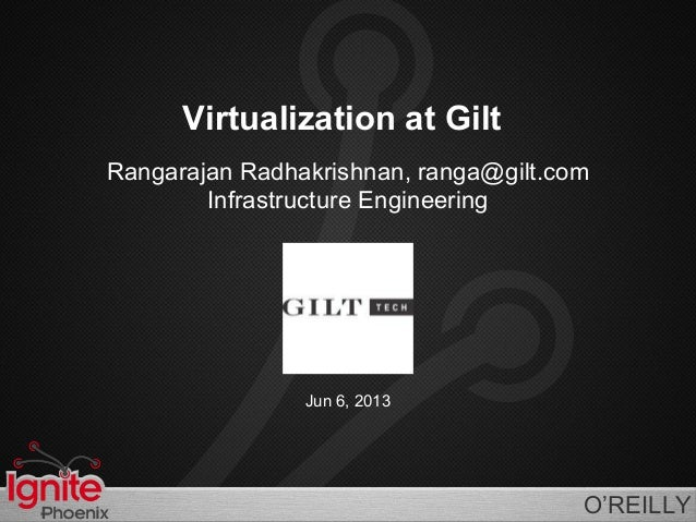 O'REILLYVirtualization at GiltRangarajan Radhakrishnan, ranga@gilt.comInfrastructure EngineeringJun 6, 2013