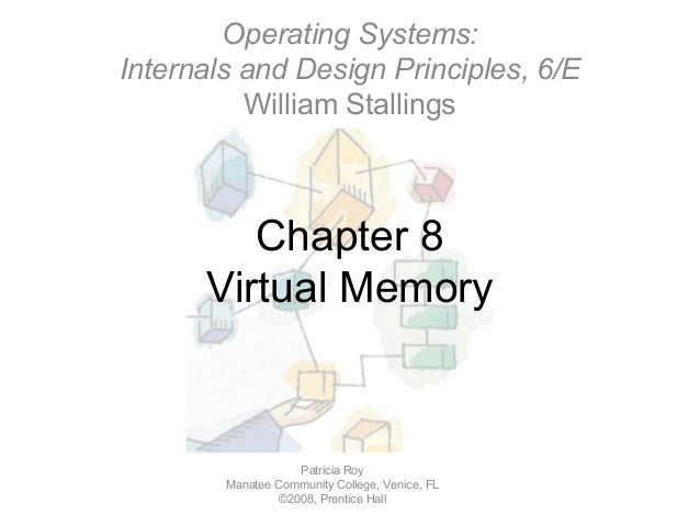 Operating Systems:Internals and Design Principles, 6/E          William Stallings         Chapter 8      Virtual Memory   ...