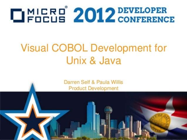 Visual COBOL Development for         Unix & Java        Darren Self & Paula Willis         Product Development