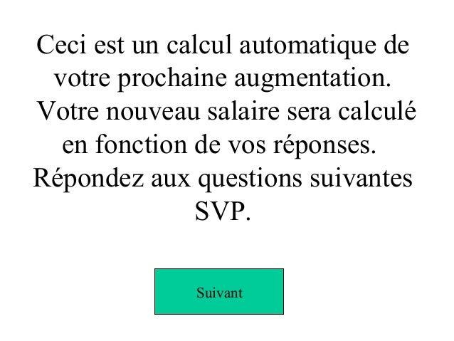 Ceci est un calcul automatique de votre prochaine augmentation. Votre nouveau salaire sera calculé en fonction de vos répo...