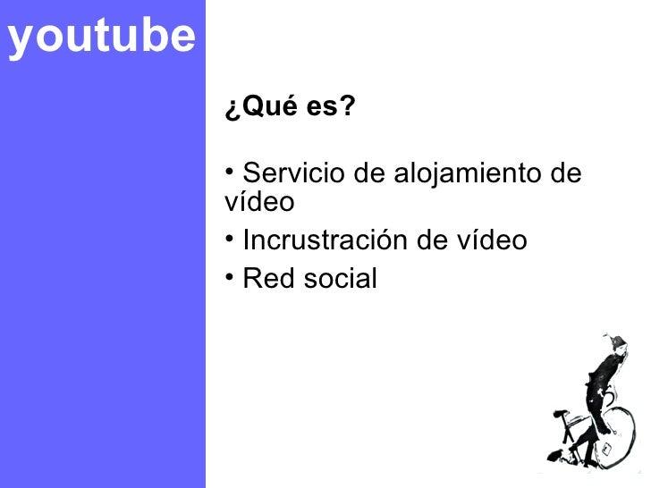 youtube <ul><li>¿Qué es? </li></ul><ul><li>Servicio de alojamiento de vídeo </li></ul><ul><li>Incrustración de vídeo </li>...