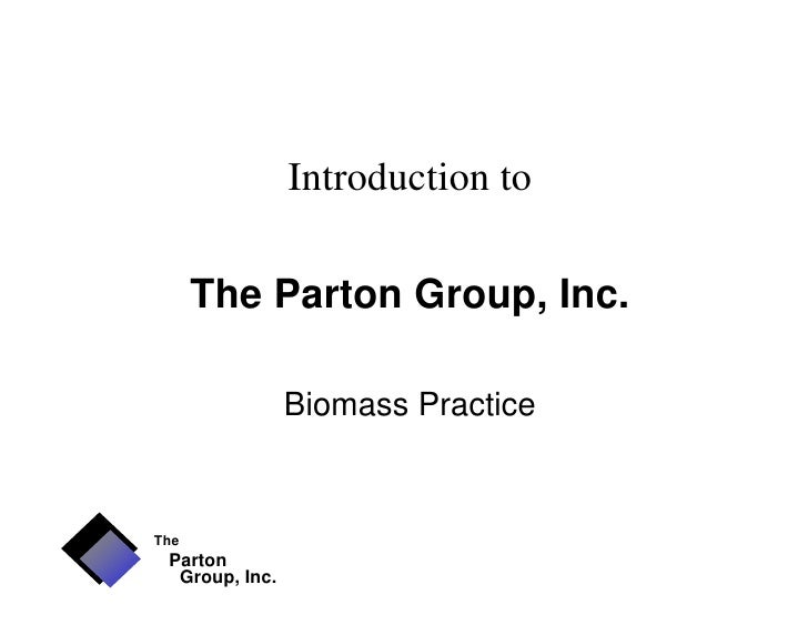 Introduction to        The Parton Group, Inc.                  Biomass Practice   The  Parton   Group, Inc.