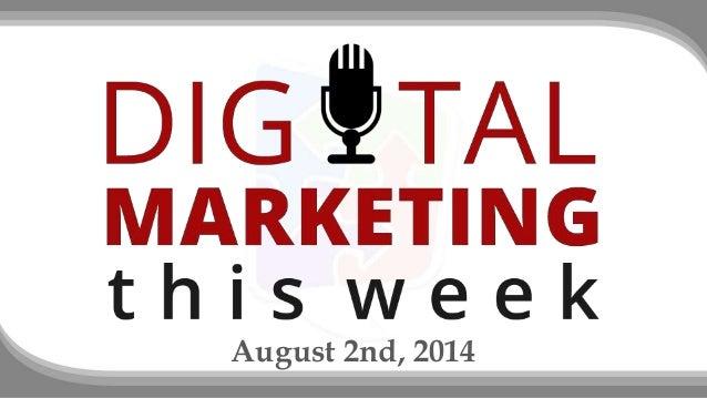 Digital Marketing This Week - August 2nd 2014