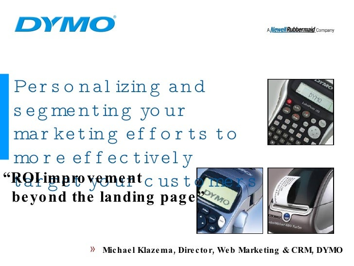 """Personalizing and segmenting your marketing efforts to more effectively target your customers """" ROI improvement beyond the..."""
