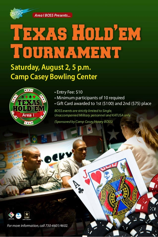 Texas Hold'em Tournament Area I BOSS Presents... Saturday, August 2, 5 p.m. Camp Casey Bowling Center For more information...