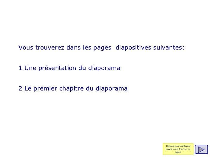 Vous trouverez dans les pages  diapositives suivantes: 1 Une présentation du diaporama 2 Le premier chapitre du diaporama ...