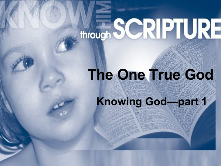 The One True God Knowing God—part 1