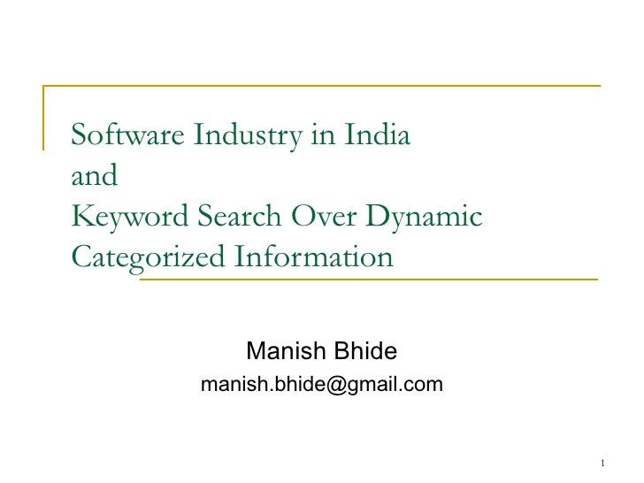 Software Industry in India  and  Keyword Search Over Dynamic Categorized Information Manish Bhide [email_address]