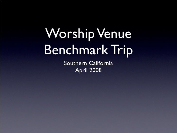 Worship Venue Benchmark Trip    Southern California        April 2008