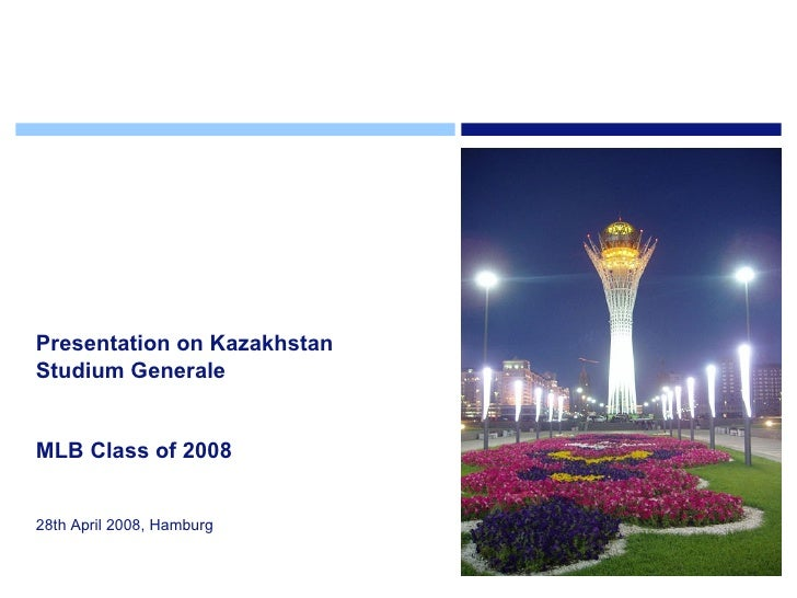 Presentation on Kazakhstan Studium Generale  MLB Class of 2008 28th April 2008, Hamburg