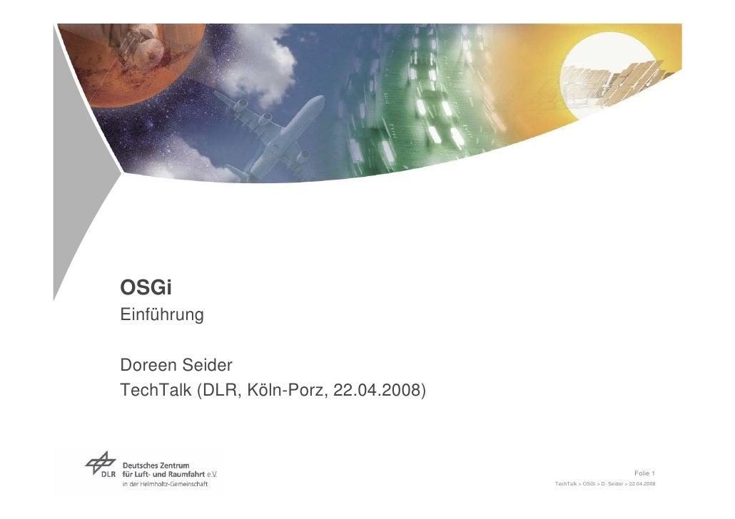 OSGi Einführung  Doreen Seider TechTalk (DLR, Köln-Porz, 22.04.2008)                                                      ...