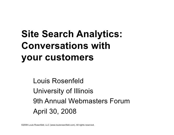 Site Search Analytics: Conversations with your customers             Louis Rosenfeld            University of Illinois    ...