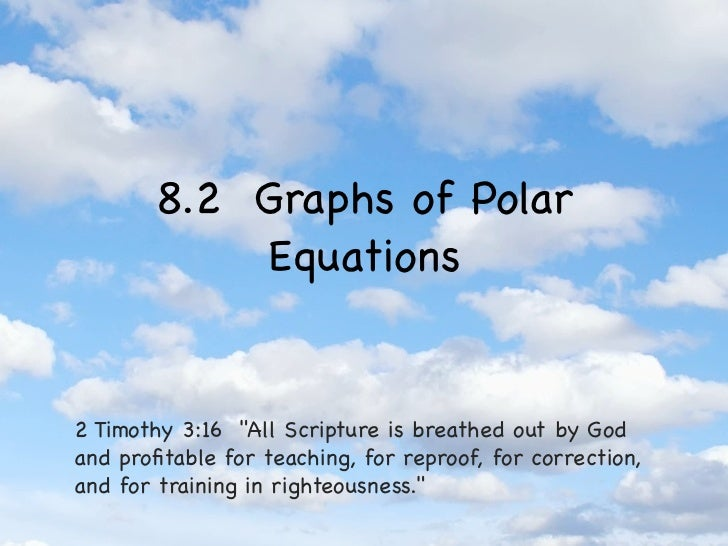 """8.2 Graphs of Polar            Equations2 Timothy 3:16 """"All Scripture is breathed out by Godand profitable for teaching, fo..."""