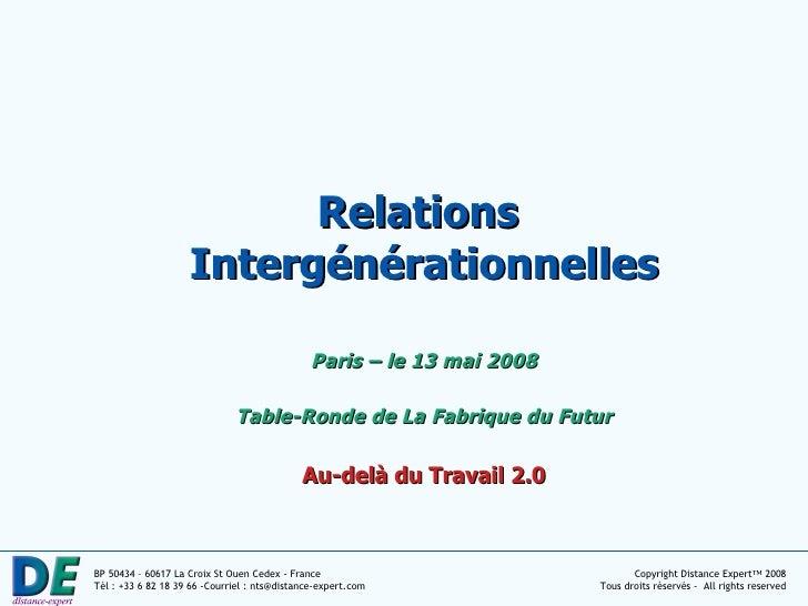 Relations  Intergénérationnelles Paris – le 13 mai 2008 Table-Ronde de La Fabrique du Futur Au-delà du Travail 2.0
