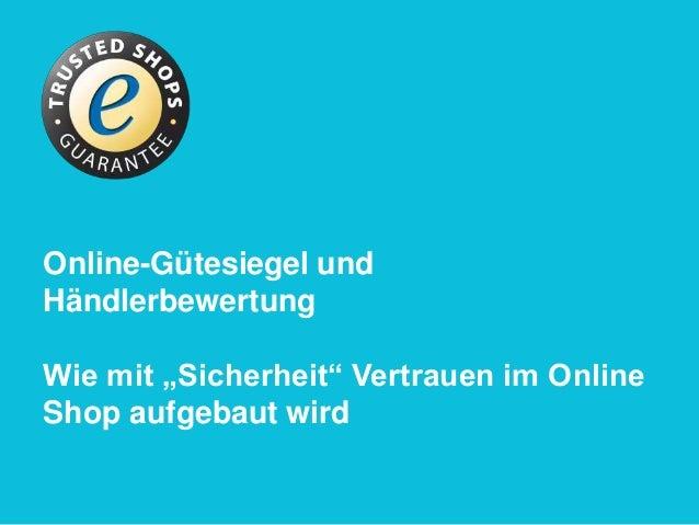 """Online-Gütesiegel undHändlerbewertungWie mit """"Sicherheit"""" Vertrauen im OnlineShop aufgebaut wird"""