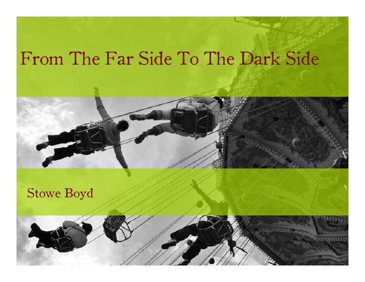 From The Far Side To The Dark Side     Stowe Boyd