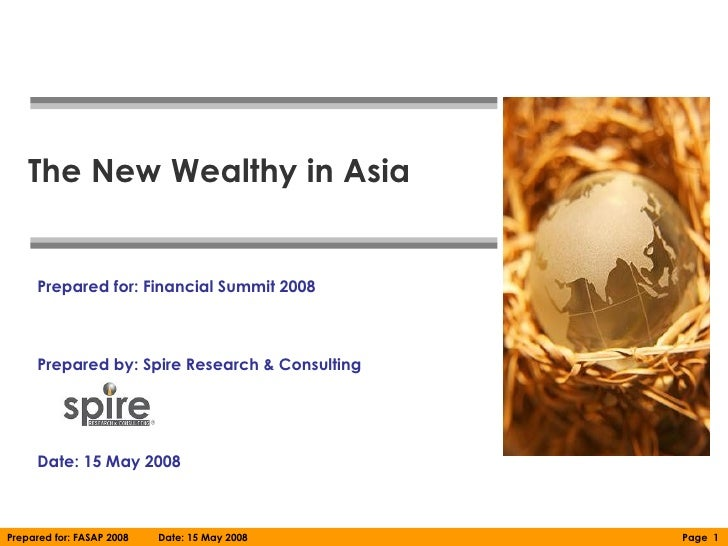 The New Wealthy in Asia     Prepared for: Financial Summit 2008     Prepared by: Spire Research & Consulting     Date: 15 ...