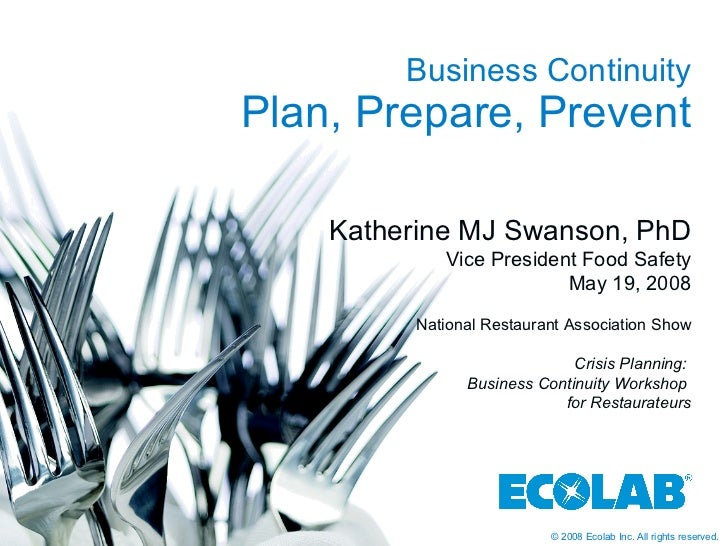 Business Continuity Plan, Prepare, Prevent Katherine MJ Swanson, PhD Vice President Food Safety May 19, 2008 National Rest...