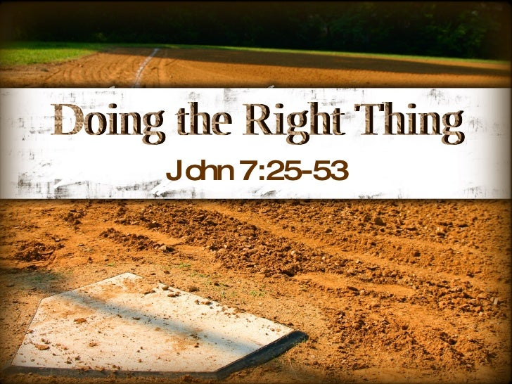 Doing the Right Thing John 7:25-53