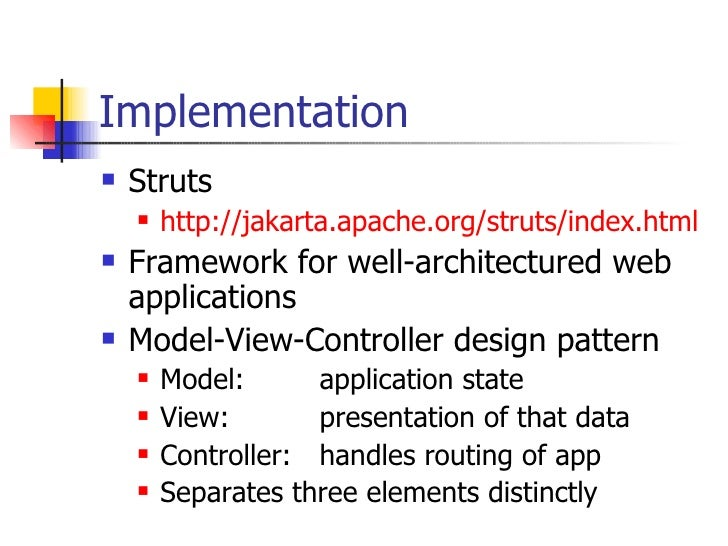 Implementation <ul><li>Struts </li></ul><ul><ul><li>http:// jakarta .apache.org/struts/index.html </li></ul></ul><ul><li>F...
