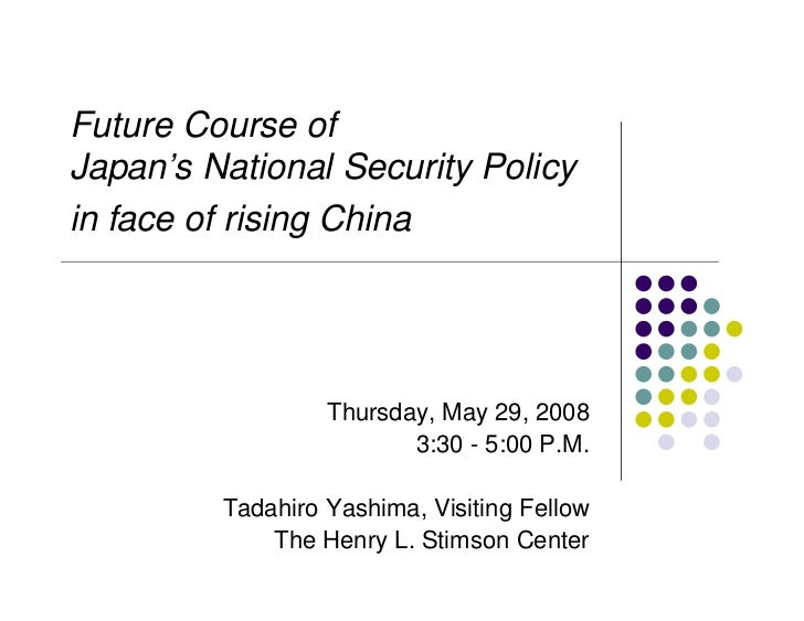 Future Course ofJapan's National Security Policyin face of rising China                  Thursday, May 29, 2008           ...