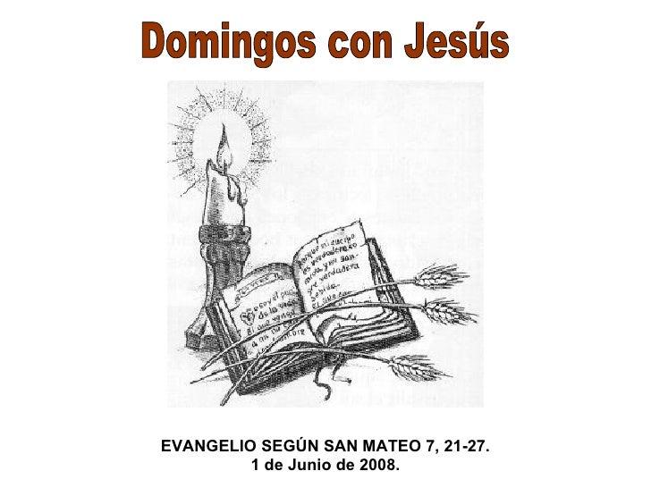 Domingos con Jesús EVANGELIO SEGÚN SAN MATEO 7, 21-27. 1 de Junio  de 2008.