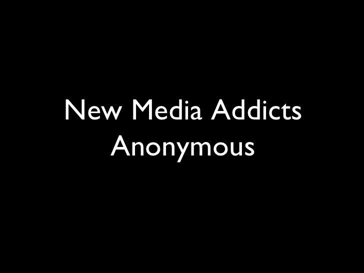 New Media Addicts Anonymous