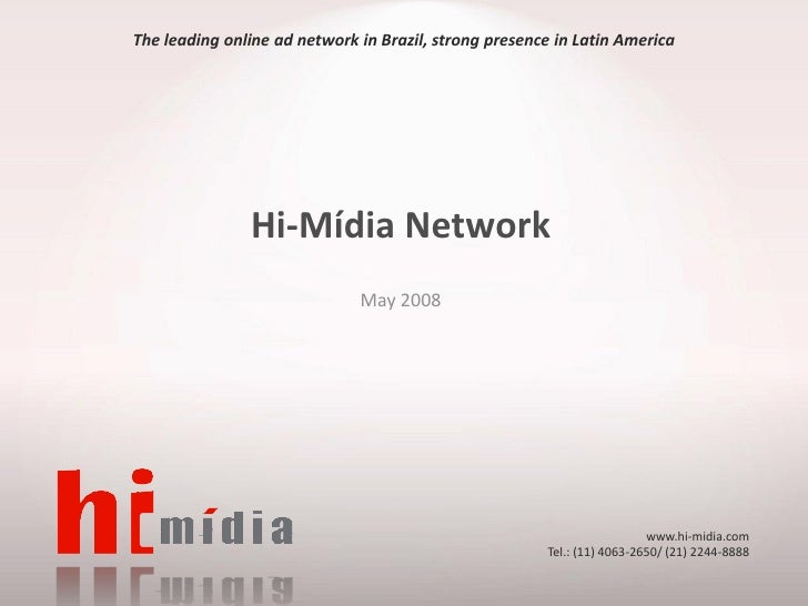 The leading online ad network in Brazil, strong presence in Latin America               Hi-Mídia Network                  ...